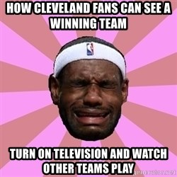 LeBron James - how cleveland fans can see a winning team     turn on television and watch other teams play