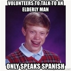 nerdy kid lolz - VOLUNTEERS TO TALK TO AN ELDERLY MAN ONLY SPEAKS SPANISH
