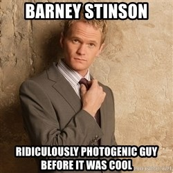 Barney Stinson - Barney Stinson Ridiculously Photogenic Guy before it was cool
