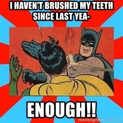 Batman Bitchslap - I HAVEN'T BRUSHED MY TEETH SINCE LAST YEA- ENOUGH!!