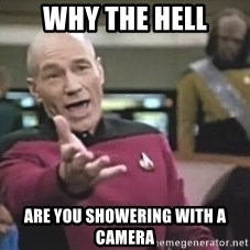 Picard Wtf - why the hell are you showering with a camera