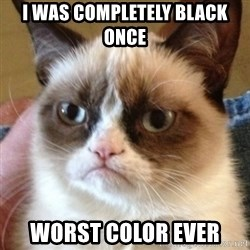 Madcat - I was completely black once Worst color ever