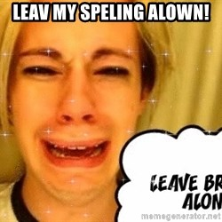 leave britney alone - leav my speling alown!