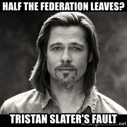 Brad Pitt Chanel - HALF THE FEDERATION LEAVES? TRISTAN SLATER'S FAULT