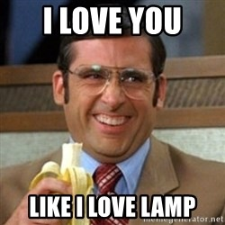 I love lamp - I love you  Like i love lamp