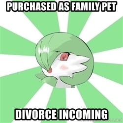 Gardevoir Mom - Purchased as family pet Divorce Incoming