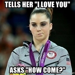 "Not Impressed McKayla - tells her ""i love you"" asks ""how come?"""