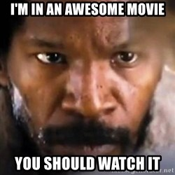 Django - I'm in an awesome mOvie You should watch it