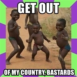 african kids dancing - get out  of my country, bastards