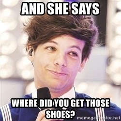 Sassy Louis - and she says where did you get those shoes?