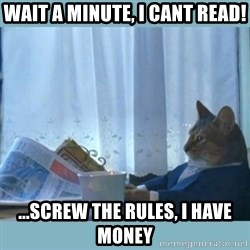 rich cat  - Wait a minute, I cant read! ...Screw the rules, I have money