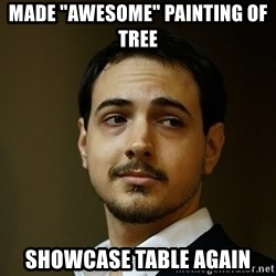 """Elitist Artist Noah - Made """"awesome"""" painting of tree Showcase table again"""