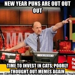 Karma Cramer - new year puns are out out out time to invest in cats, poorly thought out memes again