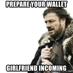 Prepare yourself - Prepare your wallet  GIrlfriend incoming