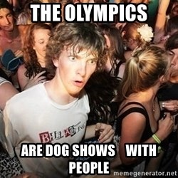 Sudden Realization Ralph - THE OLYMPICS ARE DOG SHOWS    WITH PEOPLE