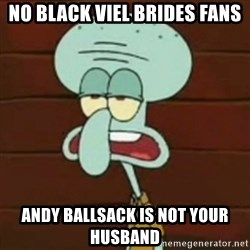 no patrick mayonnaise is not an instrument - no black viel brides fans andy ballsack is not your husband