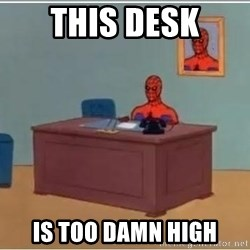 Spiderman Desk - this desk is too damn high
