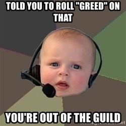 "FPS N00b - told you to roll ""Greed"" on that you're out of the guild"
