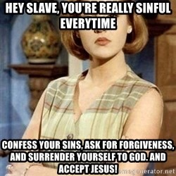 Chantal Andere - hey slave, you're really sinful everytime confess your sins, ask for forgiveness, and surrender yourself to god. And accept jesus!