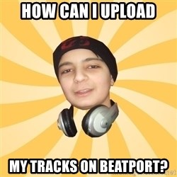 DJ PRODUCER - hOW caN I UPLOAD MY TRACKS ON BEATPORT?