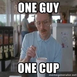 so i guess you could say things are getting pretty serious - One guy One Cup