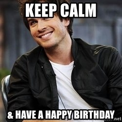 Ian somerhalder - keep calm & have a happy birthday