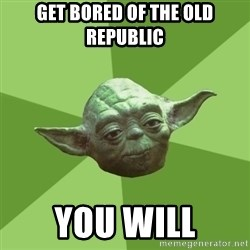 Advice Yoda Gives - Get Bored of the Old republic you will