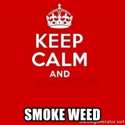 Keep Calm 2 - SMOKE WEED