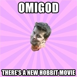 Sassy Gay Friend - OMIGOD THERE'S A NEW HOBBIT MOVIE