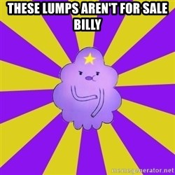 Caroçis1 - THESE LUMPS AREN'T FOR SALE BILLY