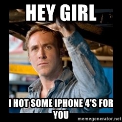 Confused Ryan Gosling - Hey Girl  I hot some Iphone 4's for you