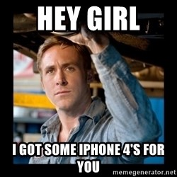 Confused Ryan Gosling - Hey Girl  I got some Iphone 4's for you