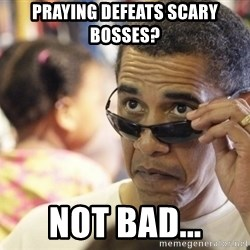 Obamawtf - Praying defeats scary bosses? Not bad...