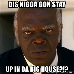 SAMUEL JACKSON DJANGO - Dis nigga gon stay Up in da big house?!?