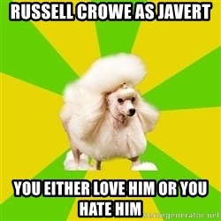 Pretentious Theatre Kid Poodle - Russell Crowe as javert you either love him or you hate him