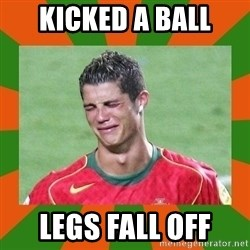 cristianoronaldo - Kicked a ball legs fall off
