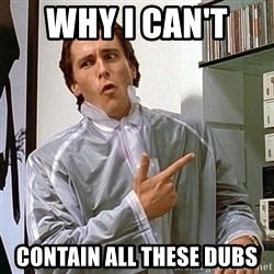 Doubles Guy - Why I can't  contain all these dubs