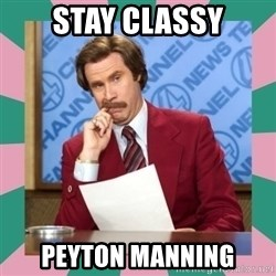 anchorman - Stay Classy PEYTON MANNING