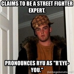 """Scumbag Steve - claims to be a street fighter expert. pronounces ryu as """"r'eye-you."""""""