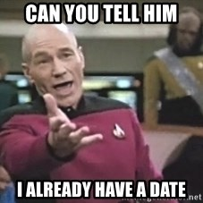Picard Wtf - can you tell him i already have a date