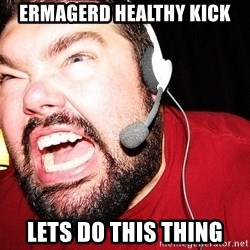 Angry Gamer - ERMAGERD HEALTHY KICK lets do this thing