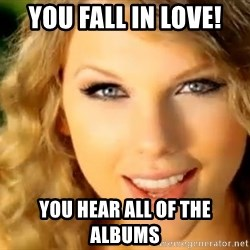 Taylor Swift - you fall in love! you hear all of the albums