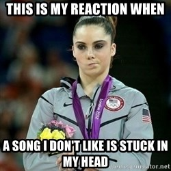 McKayla Maroney Not Impressed - this is my reaction when a song i don't like is stuck in my head