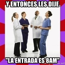 "Doctors laugh - Y entonces les dije ""La entrada es 8Am"""