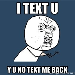 Y U No - i text u y u no text me back