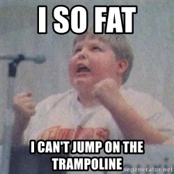 The Fotographing Fat Kid  - I SO FAT  I CAN'T JUMP ON THE TRAMPOLINE