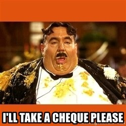 Fat Guy - I'LL TAKE A CHEQUE PLEASE