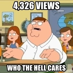 omg who the hell cares? - 4,326 views who the hell cares