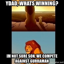 Lion King Shadowy Place - yDad, Whats winning? im not sure son, we compete against gurraman
