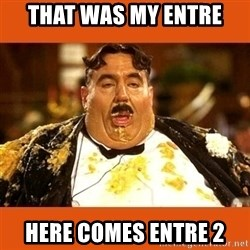 Fat Guy - THAT WAS MY ENTRE  HERE COMES ENTRE 2